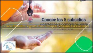 Cinco Subsidios Vigentes Para Comprar Vivienda En Colombia