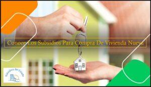 Conoce Los Subsidios Para Compra De Vivienda Nueva