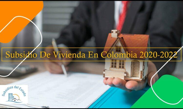 Subsidios De Vivienda En Colombia 2020-2022