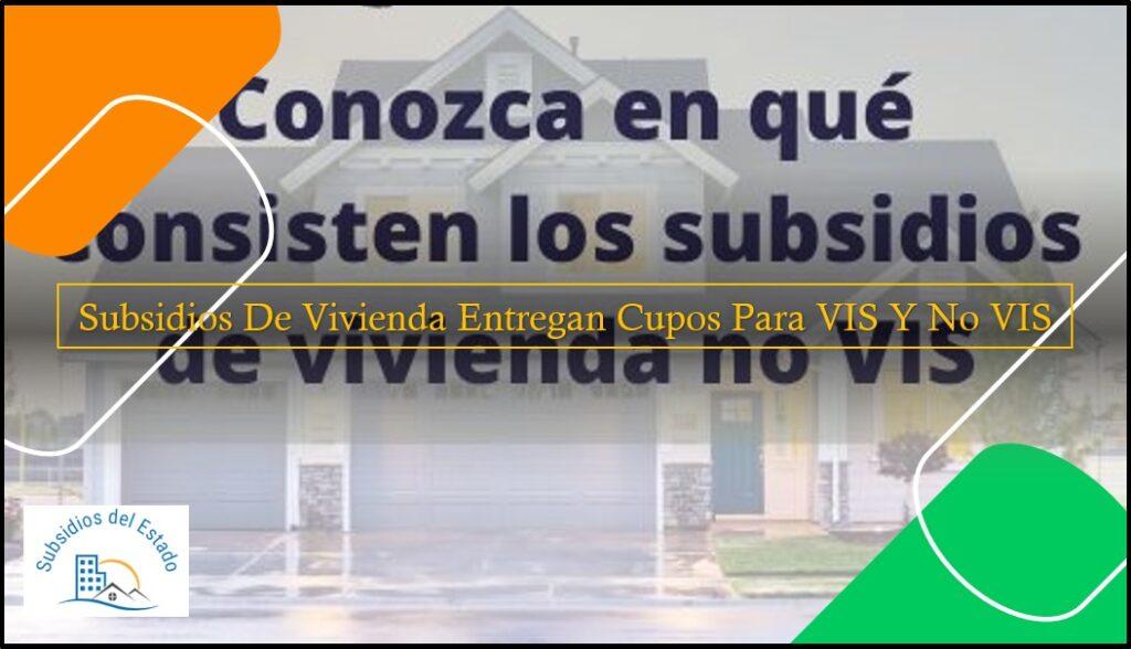 Subsidios De Vivienda: Entregan Cupos Para VIS Y No VIS