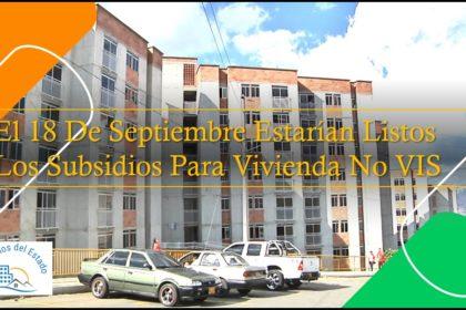 El 18 De Septiembre Estarían Listos Los Subsidios Para Vivienda No VIS